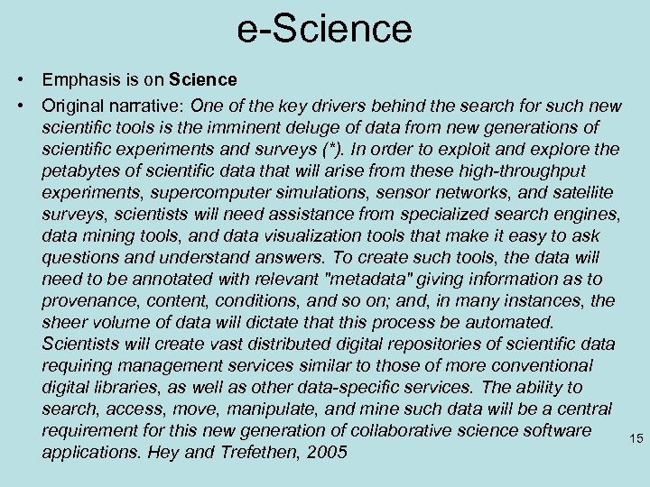 e-Science • Emphasis is on Science • Original narrative: One of the key drivers