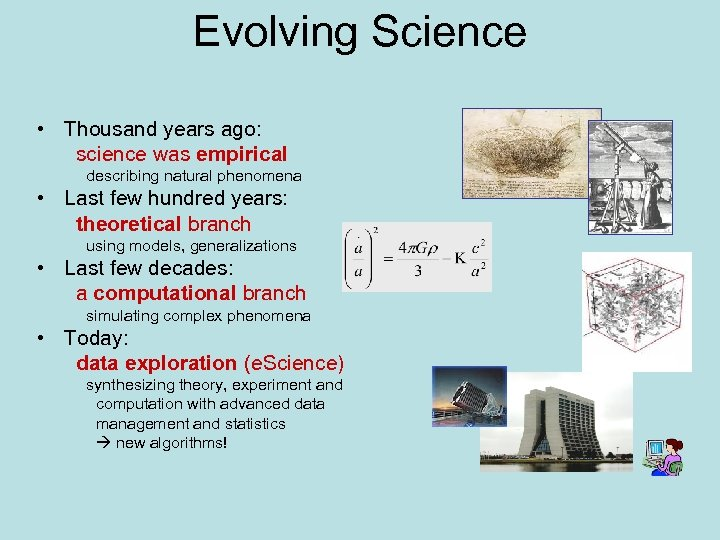 Evolving Science • Thousand years ago: science was empirical describing natural phenomena • Last