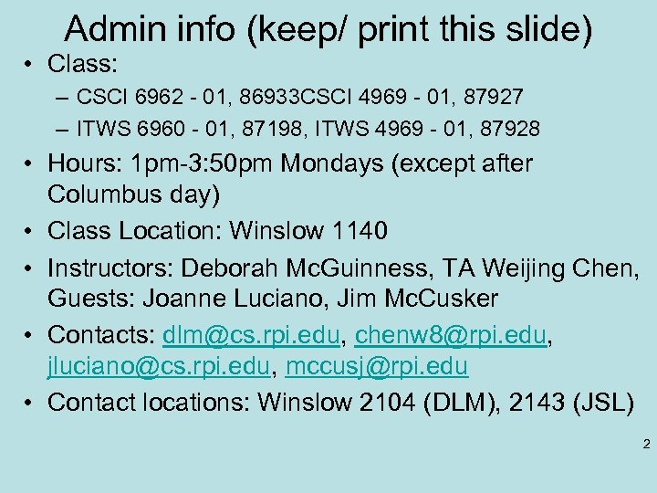 Admin info (keep/ print this slide) • Class: – CSCI 6962 - 01, 86933