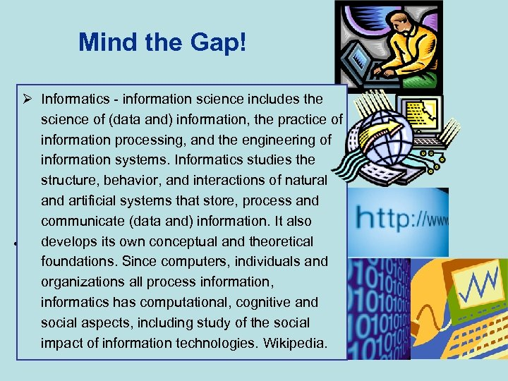 Mind the Gap! • As a result of finding out who is doing what,