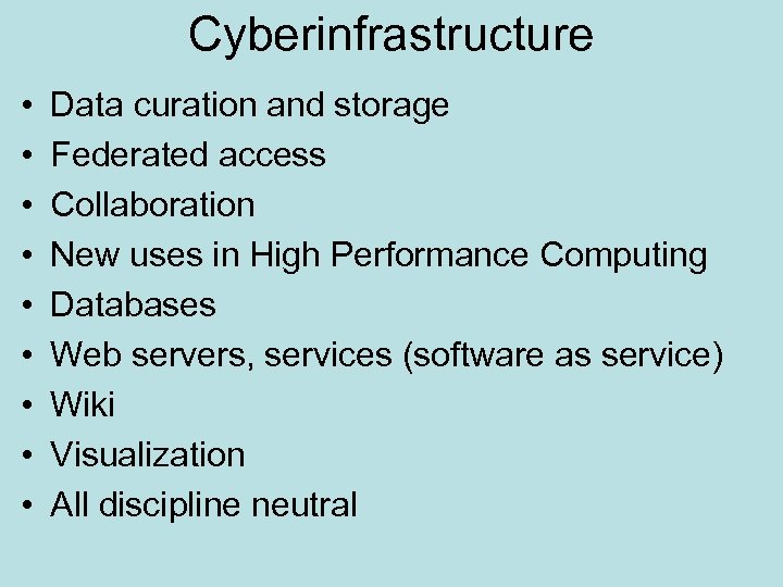 Cyberinfrastructure • • • Data curation and storage Federated access Collaboration New uses in