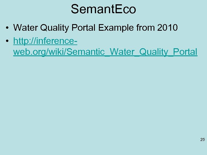 Semant. Eco • Water Quality Portal Example from 2010 • http: //inferenceweb. org/wiki/Semantic_Water_Quality_Portal 25