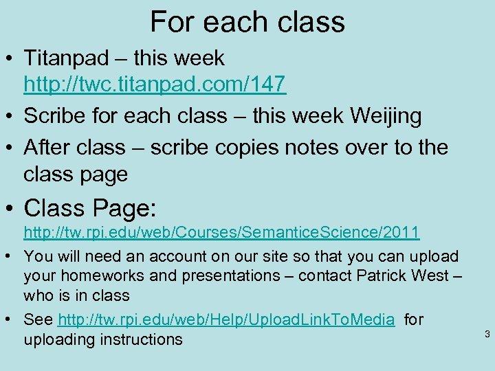 For each class • Titanpad – this week http: //twc. titanpad. com/147 • Scribe