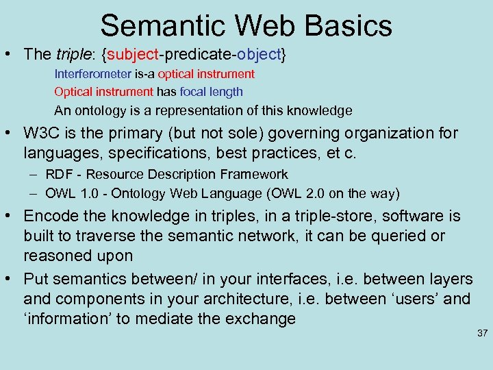 Semantic Web Basics • The triple: {subject-predicate-object} Interferometer is-a optical instrument Optical instrument has