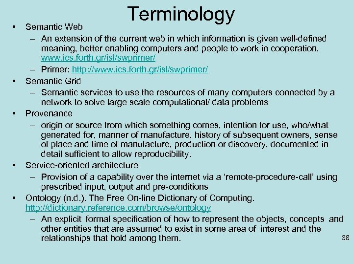 • • • Terminology Semantic Web – An extension of the current web