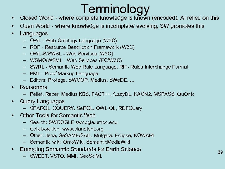 • • • Terminology Closed World - where complete knowledge is known (encoded),