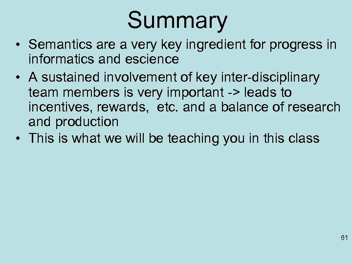 Summary • Semantics are a very key ingredient for progress in informatics and escience