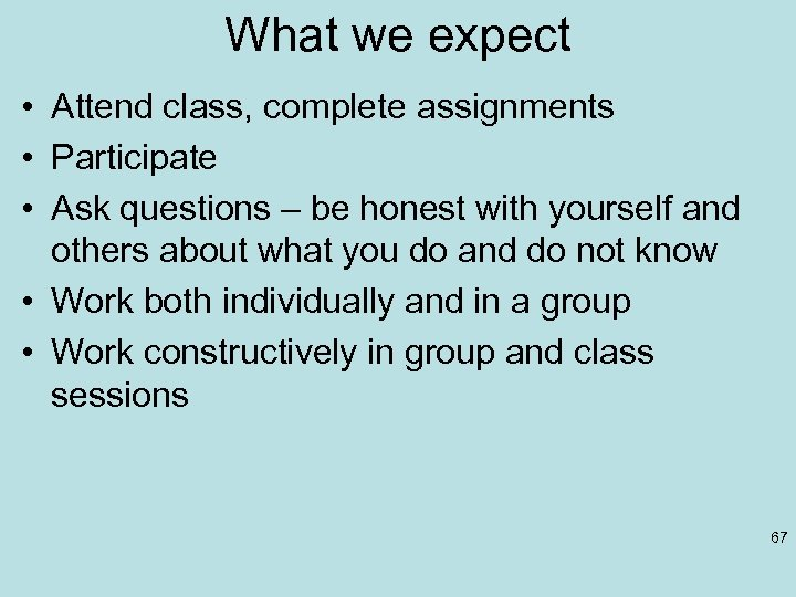 What we expect • Attend class, complete assignments • Participate • Ask questions –