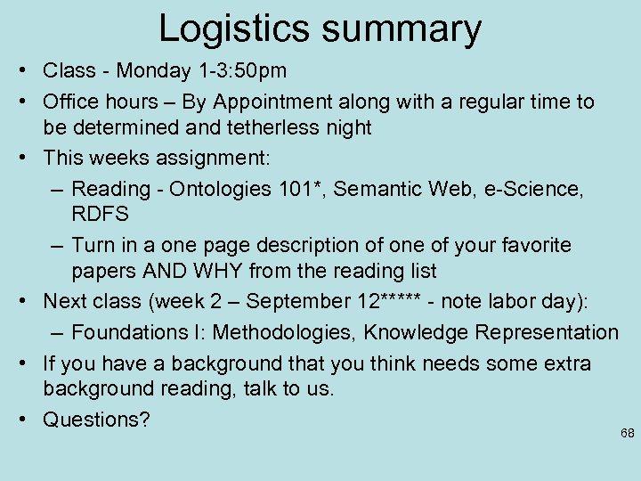 Logistics summary • Class - Monday 1 -3: 50 pm • Office hours –