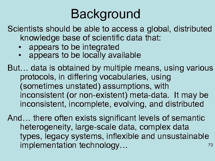 Background Scientists should be able to access a global, distributed knowledge base of scientific