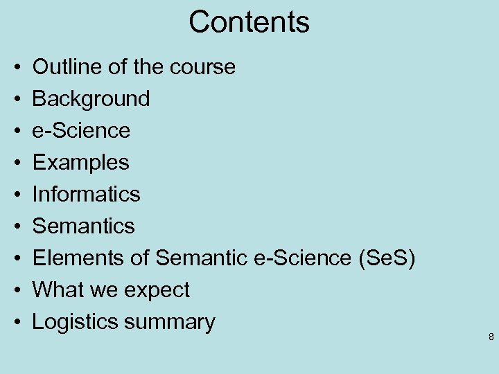 Contents • • • Outline of the course Background e-Science Examples Informatics Semantics Elements