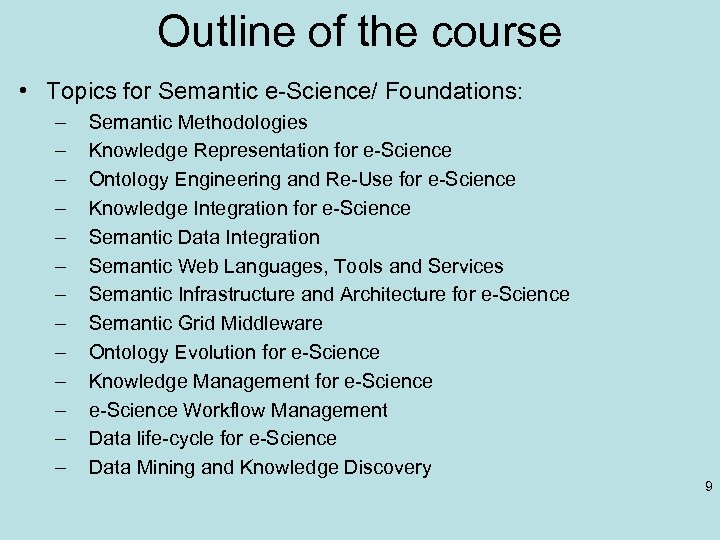 Outline of the course • Topics for Semantic e-Science/ Foundations: – – – –
