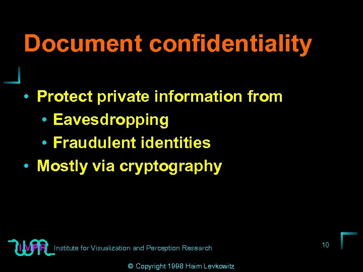 Document confidentiality • Protect private information from • Eavesdropping • Fraudulent identities • Mostly