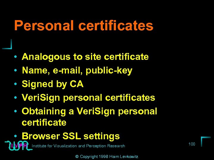 Personal certificates • • • Analogous to site certificate Name, e-mail, public-key Signed by