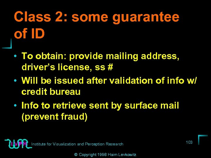 Class 2: some guarantee of ID • To obtain: provide mailing address, driver's license,