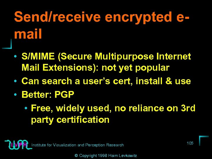 Send/receive encrypted email • S/MIME (Secure Multipurpose Internet Mail Extensions): not yet popular •