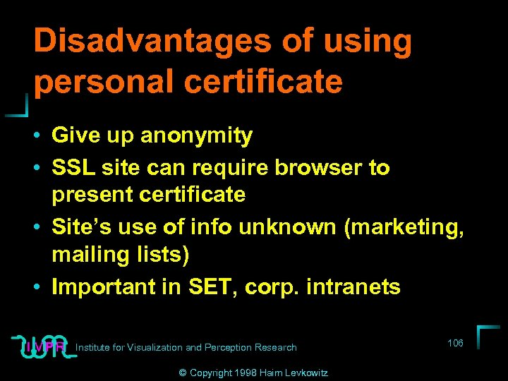 Disadvantages of using personal certificate • Give up anonymity • SSL site can require