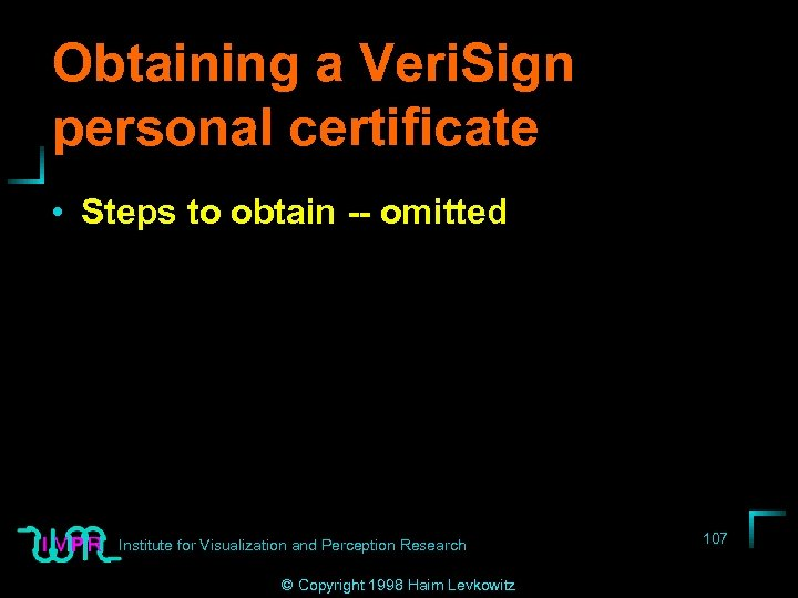 Obtaining a Veri. Sign personal certificate • Steps to obtain -- omitted Institute for