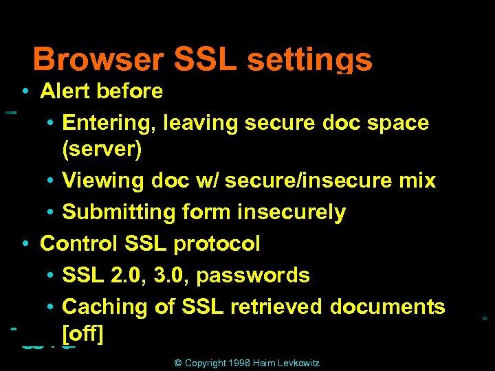 Browser SSL settings • Alert before • Entering, leaving secure doc space (server) •