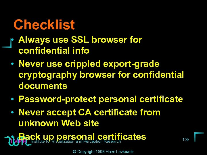 Checklist • Always use SSL browser for confidential info • Never use crippled export-grade