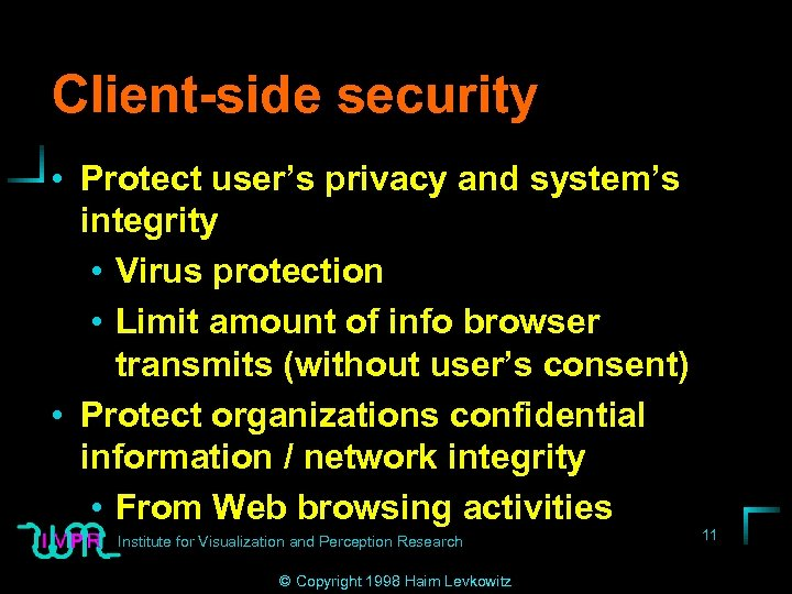 Client-side security • Protect user's privacy and system's integrity • Virus protection • Limit