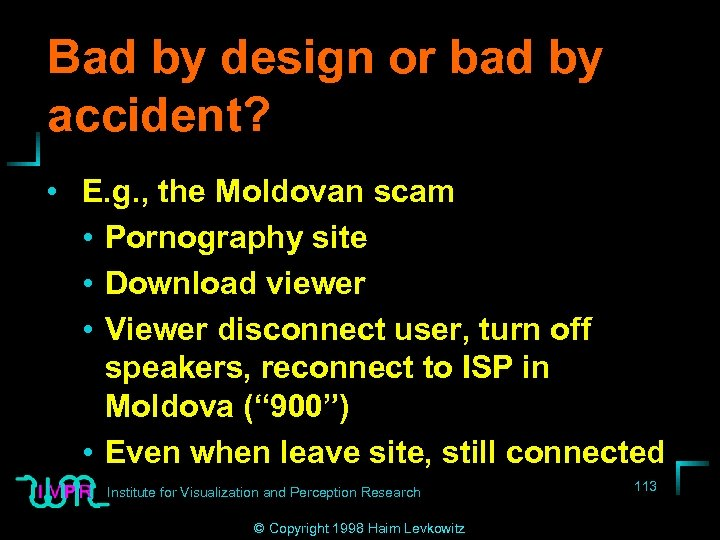 Bad by design or bad by accident? • E. g. , the Moldovan scam