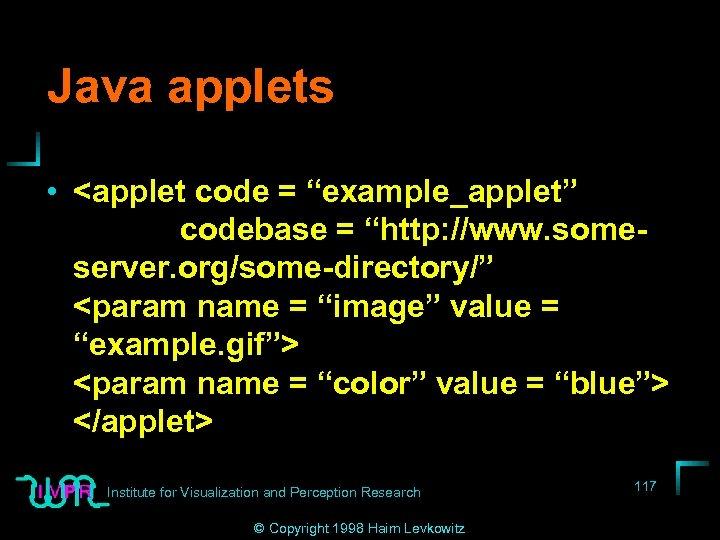 """Java applets • <applet code = """"example_applet"""" codebase = """"http: //www. someserver. org/some-directory/"""" <param"""