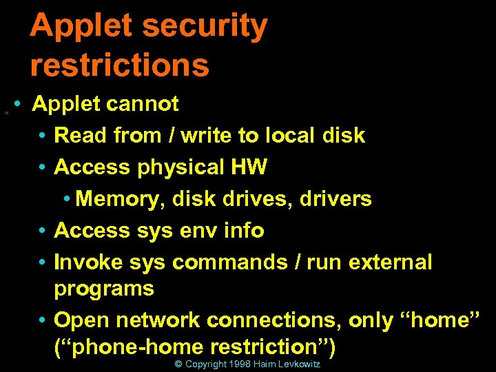 Applet security restrictions • Applet cannot • Read from / write to local disk