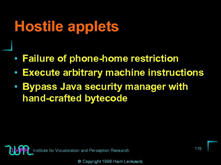 Hostile applets • Failure of phone-home restriction • Execute arbitrary machine instructions • Bypass