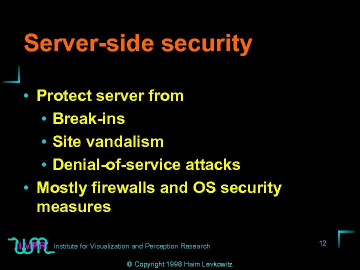 Server-side security • Protect server from • Break-ins • Site vandalism • Denial-of-service attacks