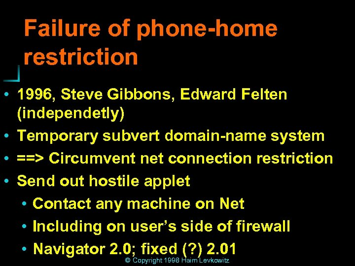 Failure of phone-home restriction • 1996, Steve Gibbons, Edward Felten (independetly) • Temporary subvert