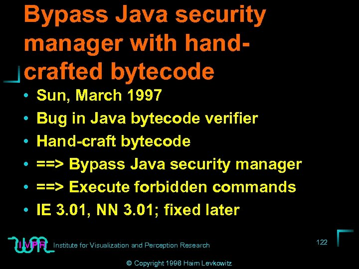 Bypass Java security manager with handcrafted bytecode • • • Sun, March 1997 Bug