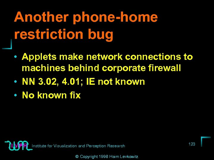 Another phone-home restriction bug • Applets make network connections to machines behind corporate firewall