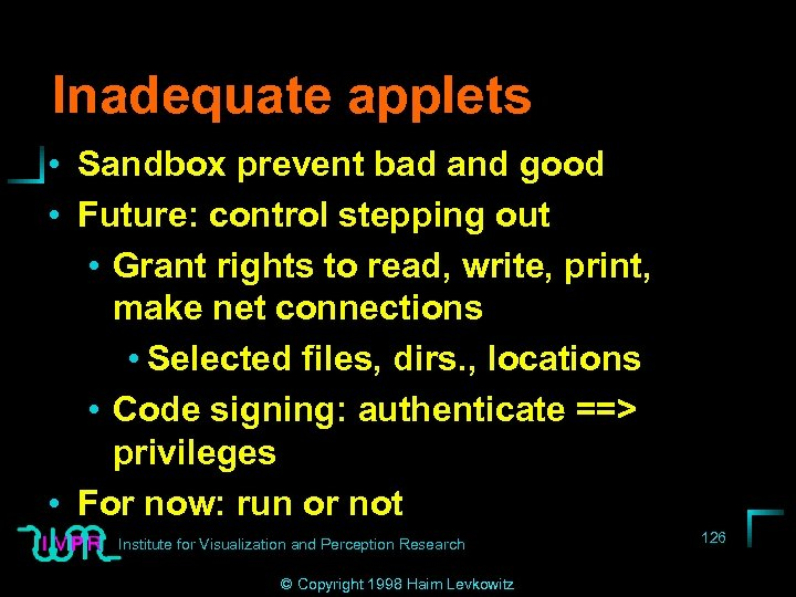 Inadequate applets • Sandbox prevent bad and good • Future: control stepping out •