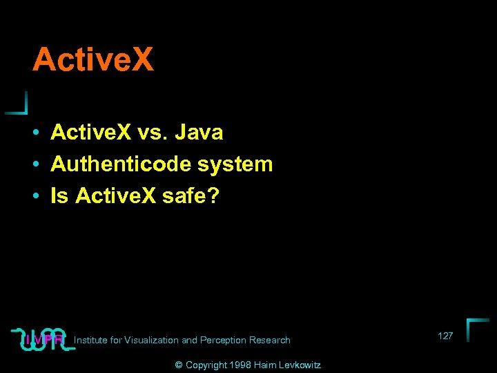 Active. X • Active. X vs. Java • Authenticode system • Is Active. X