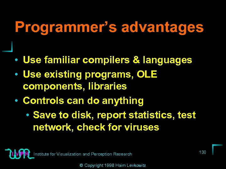 Programmer's advantages • Use familiar compilers & languages • Use existing programs, OLE components,