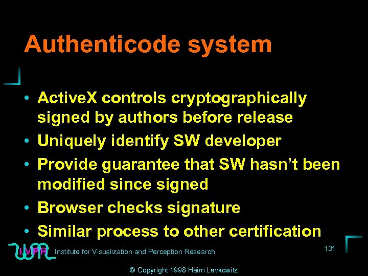 Authenticode system • Active. X controls cryptographically signed by authors before release • Uniquely