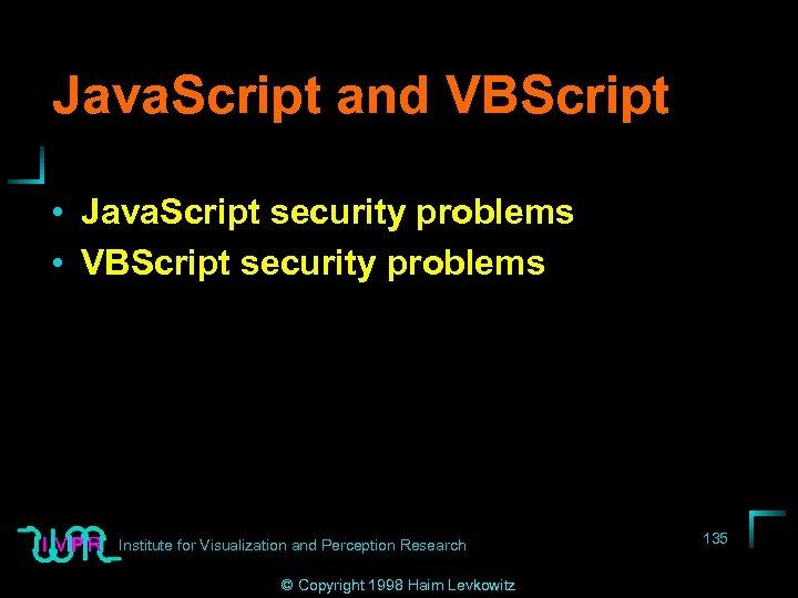 Java. Script and VBScript • Java. Script security problems • VBScript security problems Institute