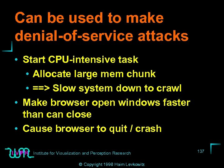 Can be used to make denial-of-service attacks • Start CPU-intensive task • Allocate large