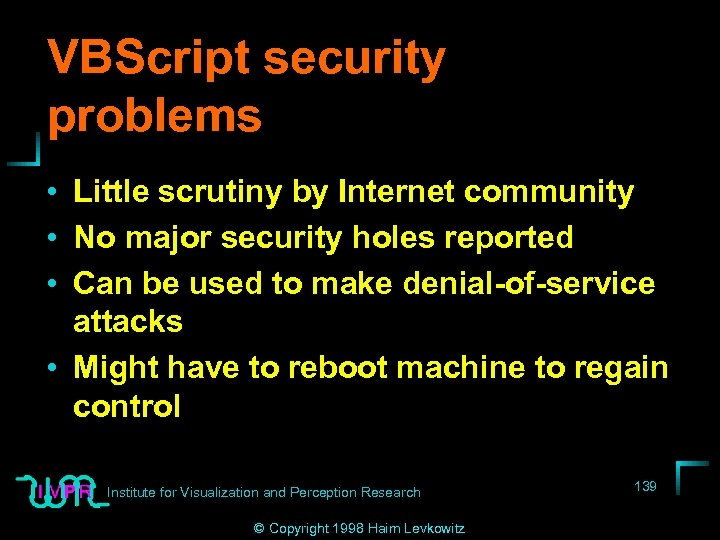 VBScript security problems • Little scrutiny by Internet community • No major security holes
