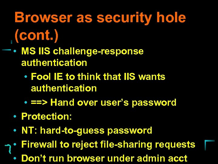 Browser as security hole (cont. ) • MS IIS challenge-response authentication • Fool IE