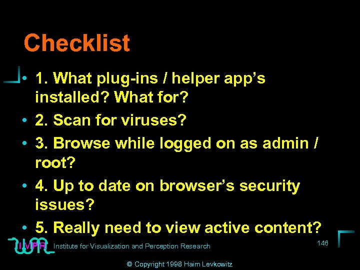 Checklist • 1. What plug-ins / helper app's installed? What for? • 2. Scan