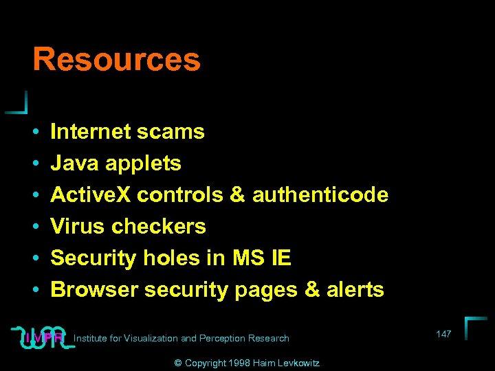 Resources • • • Internet scams Java applets Active. X controls & authenticode Virus