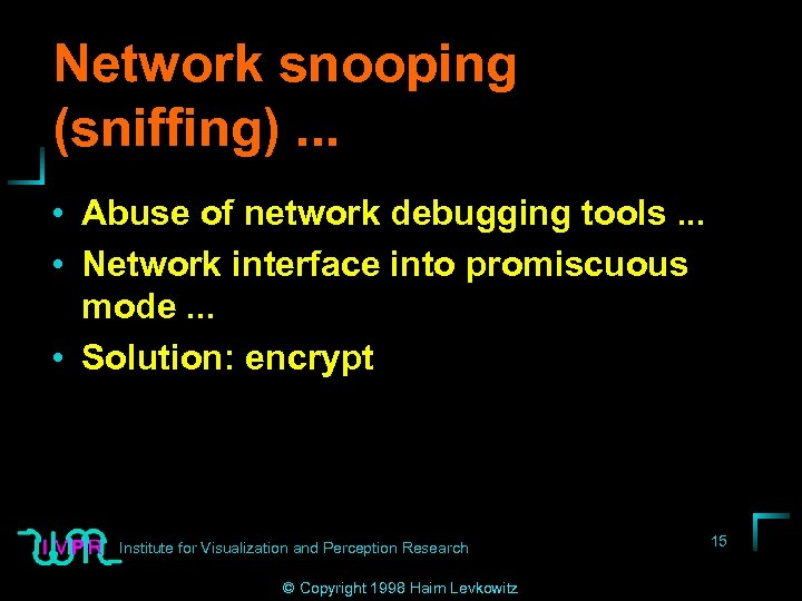 Network snooping (sniffing). . . • Abuse of network debugging tools. . . •