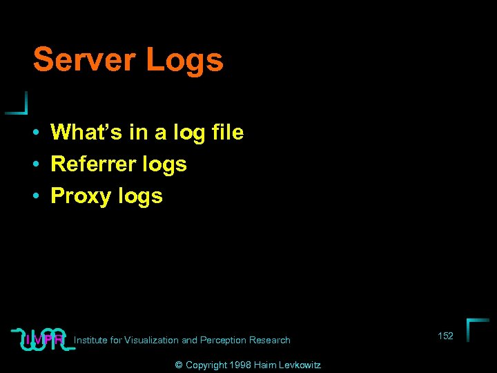 Server Logs • What's in a log file • Referrer logs • Proxy logs