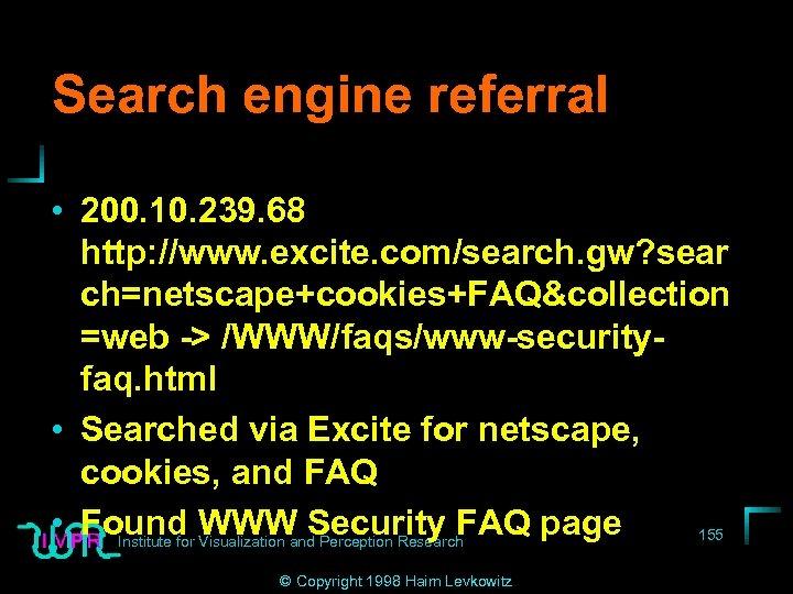 Search engine referral • 200. 10. 239. 68 http: //www. excite. com/search. gw? sear
