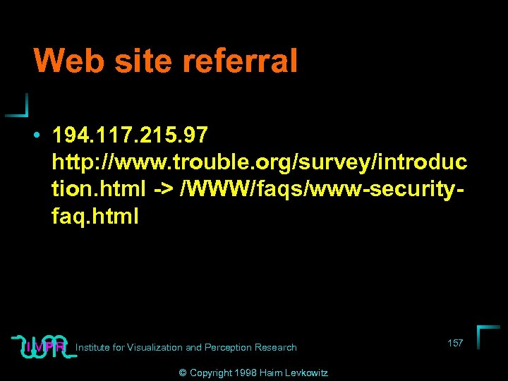 Web site referral • 194. 117. 215. 97 http: //www. trouble. org/survey/introduc tion. html