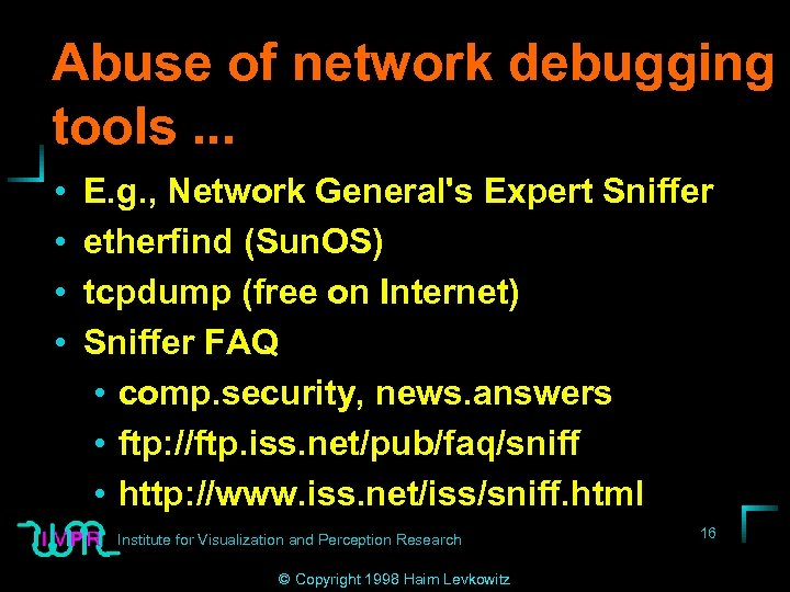 Abuse of network debugging tools. . . • • E. g. , Network General's