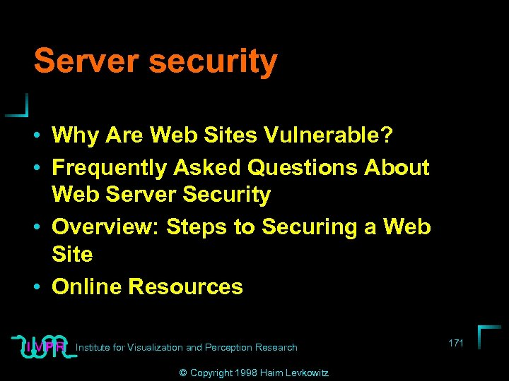 Server security • Why Are Web Sites Vulnerable? • Frequently Asked Questions About Web