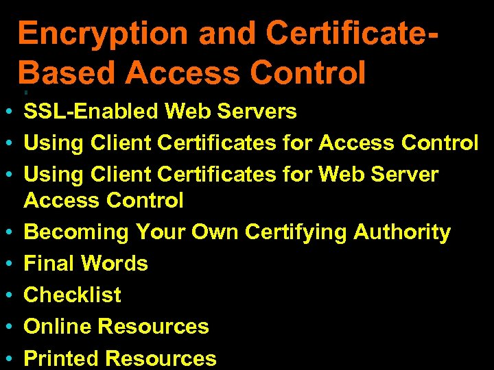 Encryption and Certificate. Based Access Control • SSL-Enabled Web Servers • Using Client Certificates